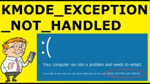 kmode exception not handled, kmode, Blue Screen of Death, BSOD
